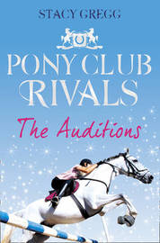The Auditions (Pony Club Rivals #1) by Stacy Gregg