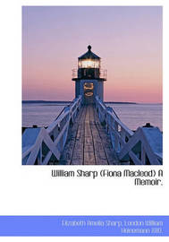 William Sharp (Fiona MacLeod) a Memoir. by Elizabeth Amelia Sharp
