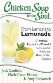 Chicken Soup for the Soul: From Lemons to Lemonade by Jack Canfield