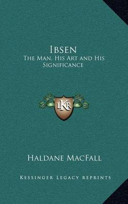 Ibsen: The Man, His Art and His Significance by Haldane Macfall image