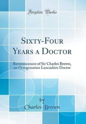 Sixty-Four Years a Doctor by Charles Brown image