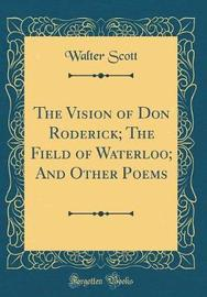 The Vision of Don Roderick; The Field of Waterloo; And Other Poems (Classic Reprint) by Walter Scott