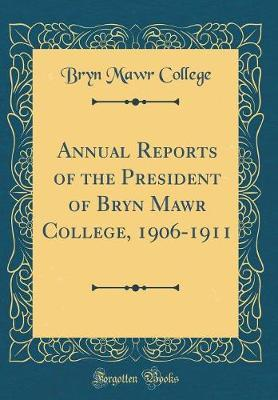 Annual Reports of the President of Bryn Mawr College, 1906-1911 (Classic Reprint) by Bryn Mawr College