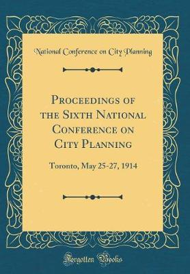Proceedings of the Sixth National Conference on City Planning by National Conference on City Planning