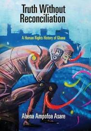 Truth Without Reconciliation by Abena Ampofoa Asare image