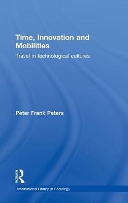 Time, Innovation and Mobilities by Peter Frank Peters