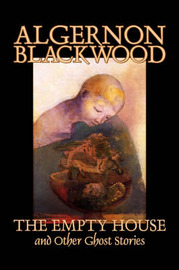 The Empty House and Other Ghost Stories by Algernon Blackwood image