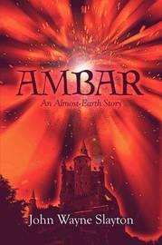 Ambar: An Almost-Earth Story by John Wayne Slayton image