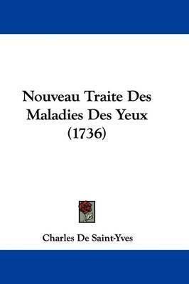 Nouveau Traite Des Maladies Des Yeux (1736) by Charles De Saint-Yves