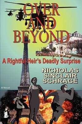 Over and Beyond: A Rightful Heir's Deadly Surprise by Nicholas Sinclair Schrage