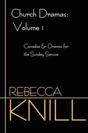 Church Dramas: Volume 1: Comedies & Dramas for the Sunday Service by Rebecca Knill image
