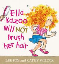 Ella Kazoo Will Not Brush Her Hair by Cathy Wilcox