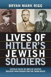 Lives of Hitler's Jewish Soldiers by Bryan Mark Rigg