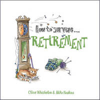 How to Survive Retirement by Clive Whichelow