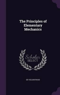 The Principles of Elementary Mechanics by De Volson Wood image
