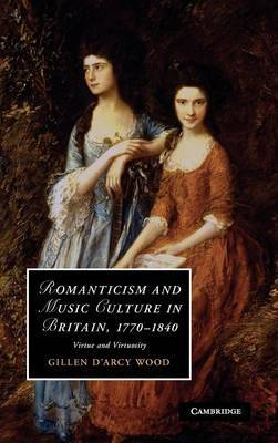 Romanticism and Music Culture in Britain, 1770-1840 by Gillen D'Arcy Wood