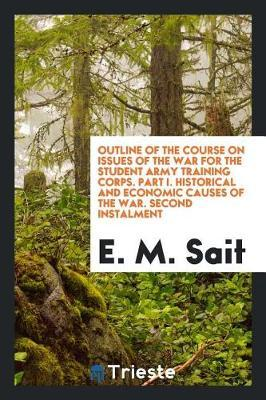 Outline of the Course on Issues of the War for the Student Army Training Corps. Part I. Historical and Economic Causes of the War. Second Instalment by E M Sait