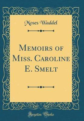 Memoirs of Miss. Caroline E. Smelt (Classic Reprint) by Moses Waddel