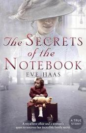 The Secrets of the Notebook: A Royal Love Affair and a Woman's Quest to Uncover Her Incredible Family Secret by Eve Haas