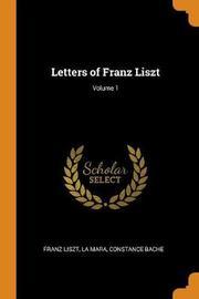 Letters of Franz Liszt; Volume 1 by Franz Liszt