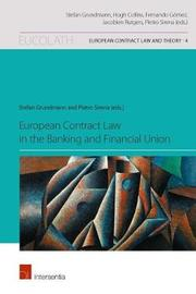 European Contract Law in the Banking and Financial Union by Stefan Grundmann