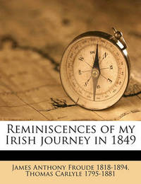 Reminiscences of My Irish Journey in 1849 by James Anthony Froude