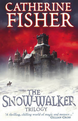 """The Snow-walker Trilogy: """"The Snow-walker's Son"""", """"The Empty Hand"""", """"The Soul Thieves"""" by Catherine Fisher"""