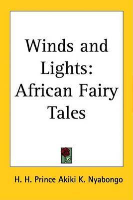 Winds and Lights: African Fairy Tales by H. H. Prince Akiki K. Nyabongo