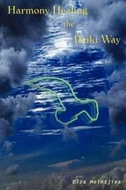 Harmony Healing the Reiki Way by Elza Meintjies