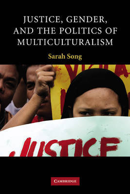 Justice, Gender, and the Politics of Multiculturalism by Sarah Song