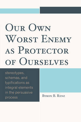 Our Own Worst Enemy as Protector of Ourselves by Byron B. Renz