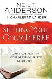 Setting Your Church Free by Neil T Anderson