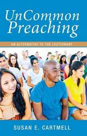 Uncommon Preaching by Susan E Cartmell