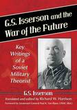 G.S. Isserson and the War of the Future: Key Writings of the Soviet Military Theorist by G S Isserson