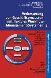 Verbesserung Von Geschaftsprozessen Mit Flexiblen Workflow-Management-Systemen 3: Erfahrungen Mit Implementierung, Probebetrieb Und Nutzung Von Workflow-Management-Anwendungen