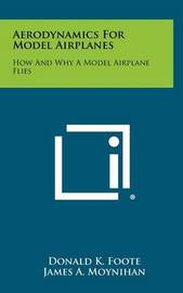 Aerodynamics for Model Airplanes: How and Why a Model Airplane Flies by Donald K Foote