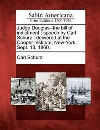 Judge Douglas--The Bill of Indictment by Carl Schurz