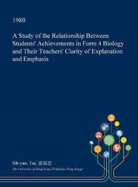 A Study of the Relationship Between Students' Achievements in Form 4 Biology and Their Teachers' Clarity of Explanation and Emphasis by Sik-Yan Tse image