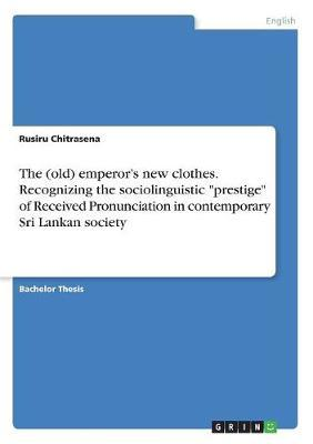 The (Old) Emperor's New Clothes. Recognizing the Sociolinguistic Prestige of Received Pronunciation in Contemporary Sri Lankan Society by Rusiru Chitrasena image