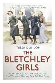 The Bletchley Girls by Tessa Dunlop