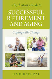 A Psychiatrist's Guide to Successful Retirement and Aging by H.Michael Zal