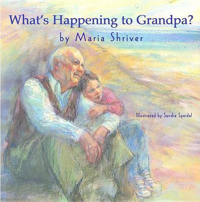 What's Happening to Grandpa? by Maria Shriver