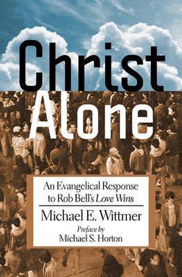Christ Alone by Michael E. Wittmer