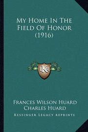 My Home in the Field of Honor (1916) by Frances Wilson Huard