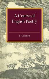 A Course of English Poetry by J H Francis
