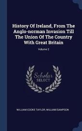 History of Ireland, from the Anglo-Norman Invasion Till the Union of the Country with Great Britain; Volume 2 by William Cooke Taylor