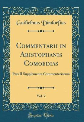 Commentarii in Aristophanis Comoedias, Vol. 7 by Guilielmus Dindorfius image