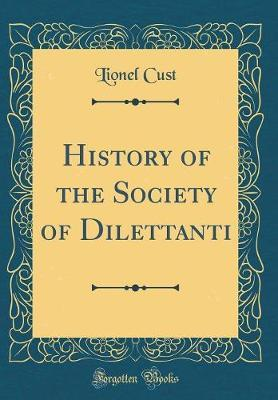 History of the Society of Dilettanti (Classic Reprint) by Lionel Cust