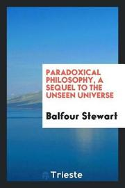 Paradoxical Philosophy, a Sequel to the Unseen Universe by Balfour Stewart image