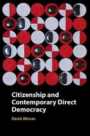 Citizenship and Contemporary Direct Democracy by David Altman